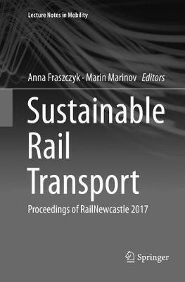 Sustainable Rail Transport: Proceedings of RailNewcastle 2017 - Lecture Notes in Mobility (Paperback)