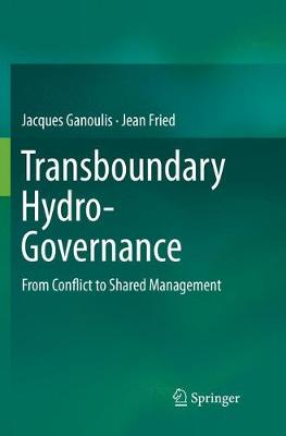 Transboundary Hydro-Governance: From Conflict to Shared Management (Paperback)