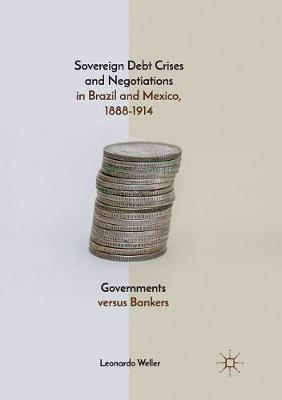 Sovereign Debt Crises and Negotiations in Brazil and Mexico, 1888-1914: Governments versus Bankers (Paperback)