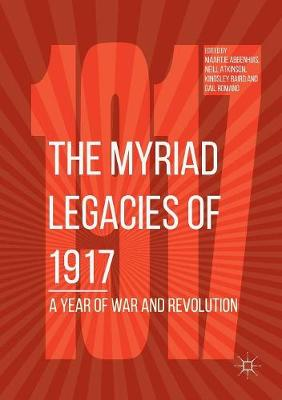 The Myriad Legacies of 1917: A Year of War and Revolution (Paperback)