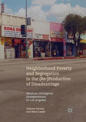 Neighborhood Poverty and Segregation in the (Re-)Production of Disadvantage: Mexican Immigrant Entrepreneurs in Los Angeles (Paperback)