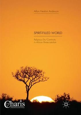 Spirit-Filled World: Religious Dis/Continuity in African Pentecostalism - Christianity and Renewal - Interdisciplinary Studies (Paperback)