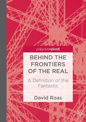 Behind the Frontiers of the Real: A Definition of the Fantastic (Paperback)