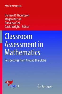 Classroom Assessment in Mathematics: Perspectives from Around the Globe - ICME-13 Monographs (Paperback)