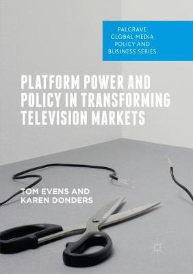 Platform Power and Policy in Transforming Television Markets - Palgrave Global Media Policy and Business (Paperback)