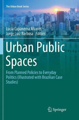 Urban Public Spaces: From Planned Policies to Everyday Politics (Illustrated with Brazilian Case Studies) - The Urban Book Series (Paperback)