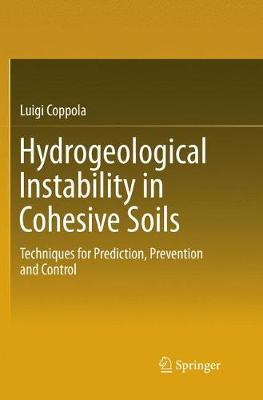 Hydrogeological Instability in Cohesive Soils: Techniques for Prediction, Prevention and Control (Paperback)