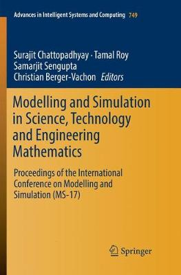 Modelling and Simulation in Science, Technology and Engineering Mathematics: Proceedings of the International Conference on Modelling and Simulation (MS-17) - Advances in Intelligent Systems and Computing 749 (Paperback)