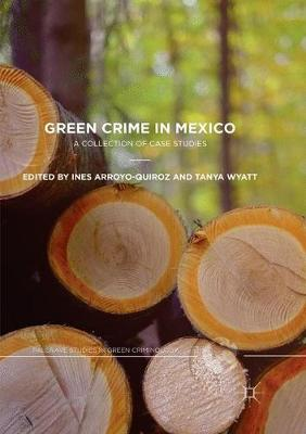 Green Crime in Mexico: A Collection of Case Studies - Palgrave Studies in Green Criminology (Paperback)