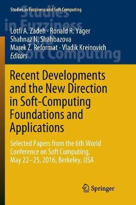 Recent Developments and the New Direction in Soft-Computing Foundations and Applications: Selected Papers from the 6th World Conference on Soft Computing, May 22-25, 2016, Berkeley, USA - Studies in Fuzziness and Soft Computing 361 (Paperback)