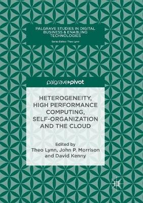 Heterogeneity, High Performance Computing, Self-Organization and the Cloud - Palgrave Studies in Digital Business & Enabling Technologies (Paperback)