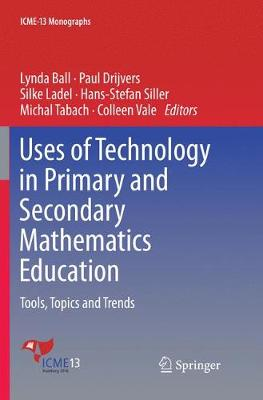 Uses of Technology in Primary and Secondary Mathematics Education: Tools, Topics and Trends - Icme-13 Monographs (Paperback)