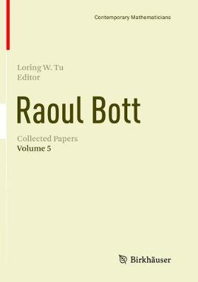 Raoul Bott: Collected Papers: Volume 5 - Contemporary Mathematicians (Paperback)