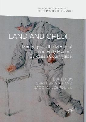 Land and Credit: Mortgages in the Medieval and Early Modern European Countryside - Palgrave Studies in the History of Finance (Paperback)