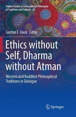 Ethics without Self, Dharma without Atman: Western and Buddhist Philosophical Traditions in Dialogue - Sophia Studies in Cross-cultural Philosophy of Traditions and Cultures 24 (Paperback)