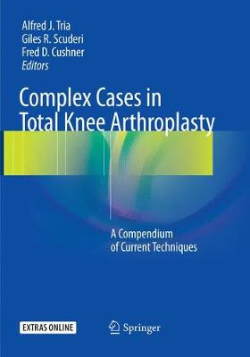 Complex Cases in Total Knee Arthroplasty: A Compendium of Current Techniques (Paperback)