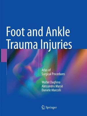 Foot and Ankle Trauma Injuries: Atlas of Surgical Procedures (Paperback)