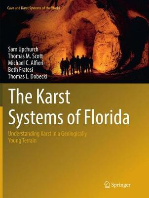 The Karst Systems of Florida: Understanding Karst in a Geologically Young Terrain - Cave and Karst Systems of the World (Paperback)