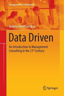 Data Driven: An Introduction to Management Consulting in the 21st Century - Management for Professionals (Paperback)
