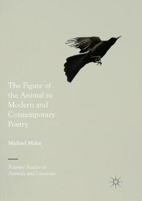 The Figure of the Animal in Modern and Contemporary Poetry - Palgrave Studies in Animals and Literature (Paperback)
