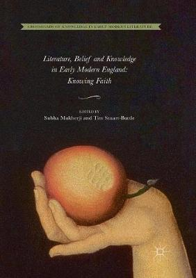 Literature, Belief and Knowledge in Early Modern England: Knowing Faith - Crossroads of Knowledge in Early Modern Literature 1 (Paperback)