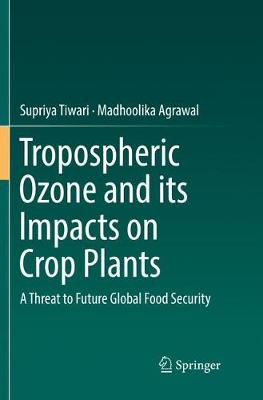 Tropospheric Ozone and its Impacts on Crop Plants: A Threat to Future Global Food Security (Paperback)