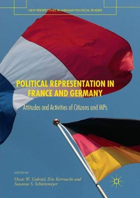 Political Representation in France and Germany: Attitudes and Activities of Citizens and MPs - New Perspectives in German Political Studies (Paperback)