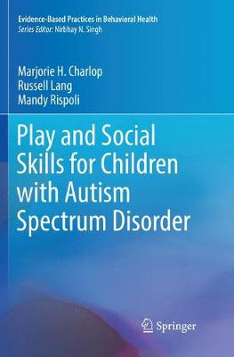 Play and Social Skills for Children with Autism Spectrum Disorder - Evidence-Based Practices in Behavioral Health (Paperback)