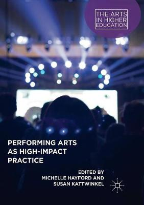Performing Arts as High-Impact Practice - The Arts in Higher Education (Paperback)