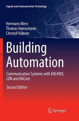 Building Automation: Communication Systems with Eib/Knx, Lon and Bacnet - Signals and Communication Technology (Paperback)