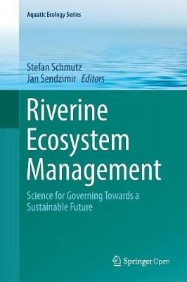 Riverine Ecosystem Management: Science for Governing Towards a Sustainable Future - Aquatic Ecology 8 (Paperback)