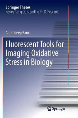Fluorescent Tools for Imaging Oxidative Stress in Biology - Springer Theses (Paperback)