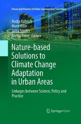 Nature-Based Solutions to Climate Change Adaptation in Urban Areas: Linkages between Science, Policy and Practice - Theory and Practice of Urban Sustainability Transitions (Paperback)