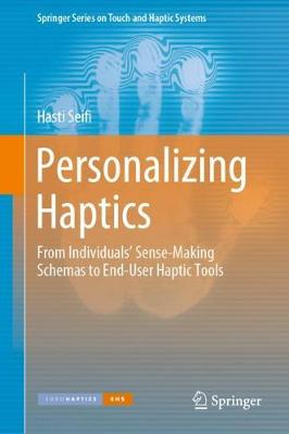 Personalizing Haptics: From Individuals' Sense-Making Schemas to End-User Haptic Tools - Springer Series on Touch and Haptic Systems (Hardback)