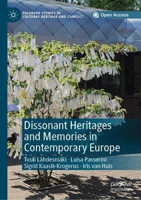 Dissonant Heritages and Memories in Contemporary Europe - Palgrave Studies in Cultural Heritage and Conflict (Hardback)