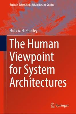 The Human Viewpoint for System Architectures - Topics in Safety, Risk, Reliability and Quality 35 (Hardback)