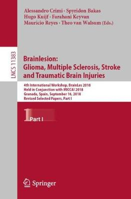 Brainlesion: Glioma, Multiple Sclerosis, Stroke and Traumatic Brain Injuries: 4th International Workshop, BrainLes 2018, Held in Conjunction with MICCAI 2018, Granada, Spain, September 16, 2018, Revised Selected Papers, Part I - Lecture Notes in Computer Science 11383 (Paperback)