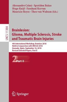 Brainlesion: Glioma, Multiple Sclerosis, Stroke and Traumatic Brain Injuries: 4th International Workshop, BrainLes 2018, Held in Conjunction with MICCAI 2018, Granada, Spain, September 16, 2018, Revised Selected Papers, Part II - Lecture Notes in Computer Science 11384 (Paperback)
