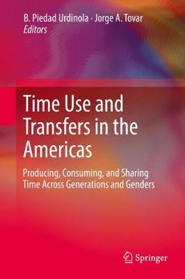 Time Use and Transfers in the Americas: Producing, Consuming, and Sharing Time Across Generations and Genders (Hardback)
