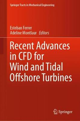 Recent Advances in CFD for Wind and Tidal Offshore Turbines - Springer Tracts in Mechanical Engineering (Hardback)