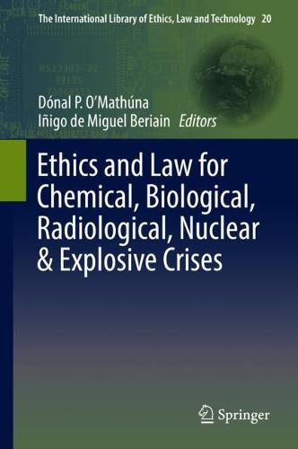Ethics and Law for Chemical, Biological, Radiological, Nuclear & Explosive Crises - The International Library of Ethics, Law and Technology 20 (Hardback)