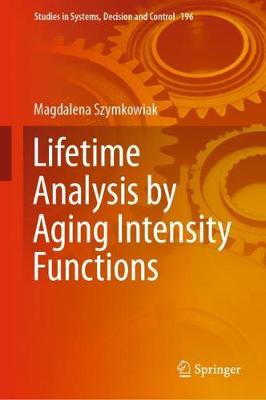 Lifetime Analysis by Aging Intensity Functions - Studies in Systems, Decision and Control 196 (Hardback)