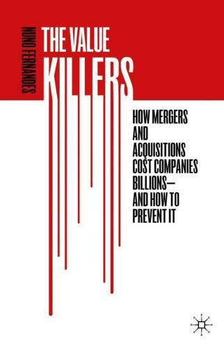 The Value Killers: How Mergers and Acquisitions Cost Companies Billions-And How to Prevent It (Hardback)