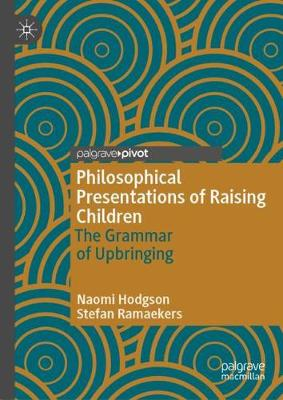 Philosophical Presentations of Raising Children: The Grammar of Upbringing (Hardback)