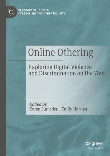 Online Othering: Exploring Digital Violence and Discrimination on the Web - Palgrave Studies in Cybercrime and Cybersecurity (Paperback)