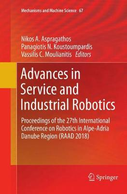 Advances in Service and Industrial Robotics: Proceedings of the 27th International Conference on Robotics in Alpe-Adria Danube Region (RAAD 2018) - Mechanisms and Machine Science 67 (Paperback)