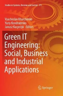 Green IT Engineering: Social, Business and Industrial Applications - Studies in Systems, Decision and Control 171 (Paperback)
