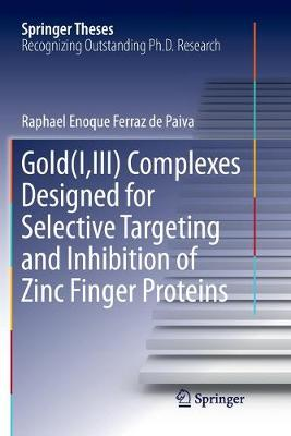 Gold(I,III) Complexes Designed for Selective Targeting and Inhibition of Zinc Finger Proteins - Springer Theses (Paperback)