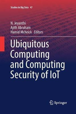 Ubiquitous Computing and Computing Security of IoT - Studies in Big Data 47 (Paperback)