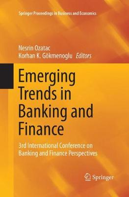 Emerging Trends in Banking and Finance: 3rd International Conference on Banking and Finance Perspectives - Springer Proceedings in Business and Economics (Paperback)